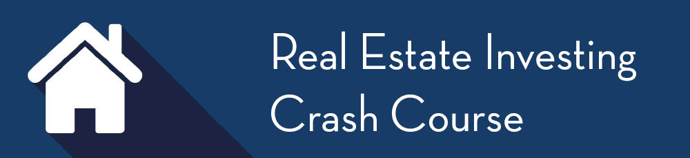 Real Estate Investment Crash Course